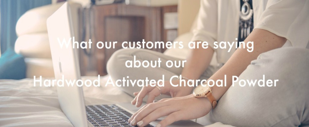 What our customers are saying about our Hardwood Activated Charcoal Powder