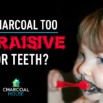 Abraisive for Teeth 150x150 - Is charcoal is too abrasive to use on teeth?