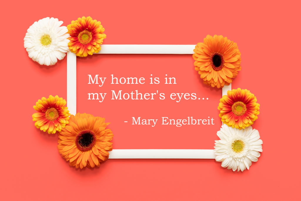 Mothers Day Quote 1024x683 - My home is in my Mother's Eyes...